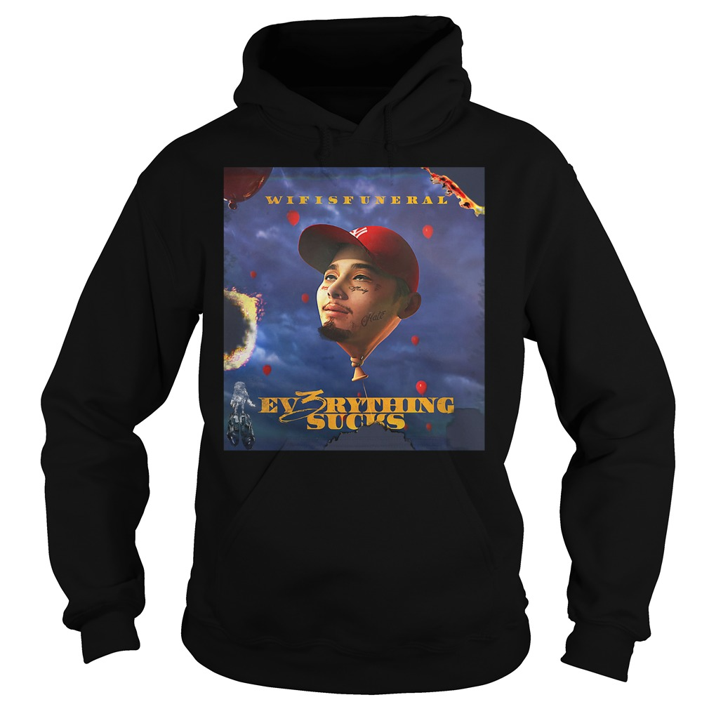 Wifisfuneral Ev3rything Sucks Shirt hoodie