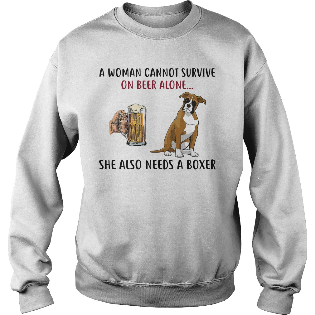 A Woman Cannot Survive On Beer Alone She Also Needs A Boxer Shirt sweater