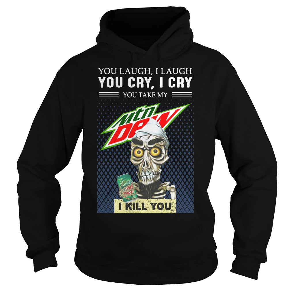 Achmed The Dead You Laugh I Laugh You Cry I Cry You Take My Mountain Dew Shirt hoodie