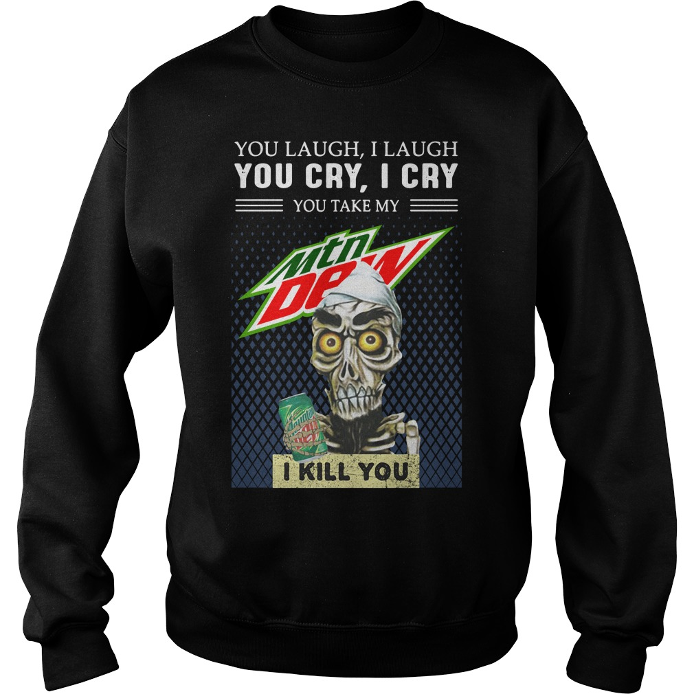 Achmed The Dead You Laugh I Laugh You Cry I Cry You Take My Mountain Dew Shirt sweater