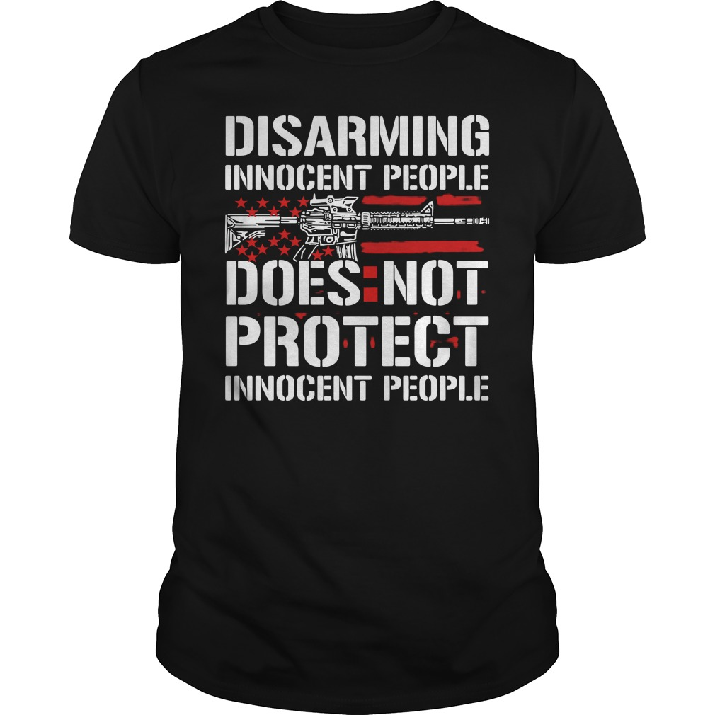 Disarming Innocent People Does Not Protect Innocent People Shirt