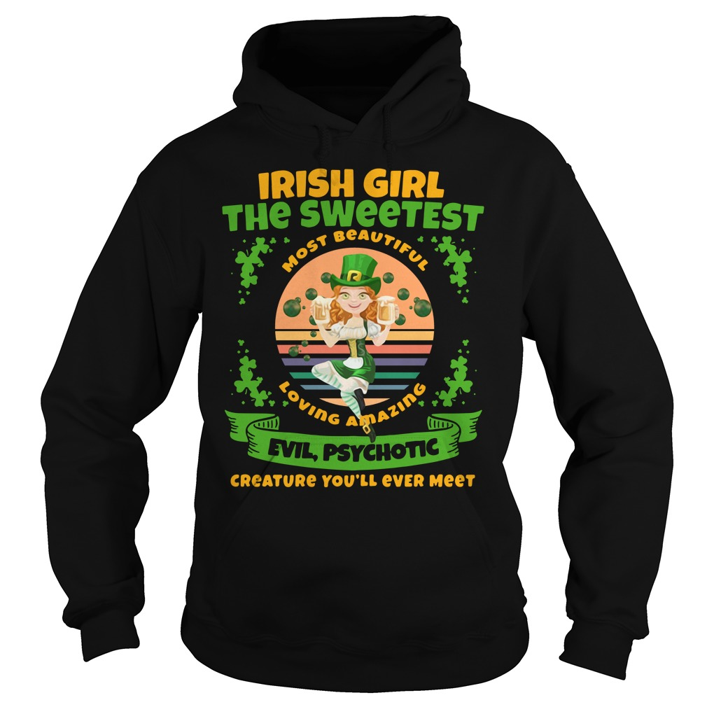 Irish Girl The Sweetest Loving Amazing Evil Psychotic Shirt hoodie