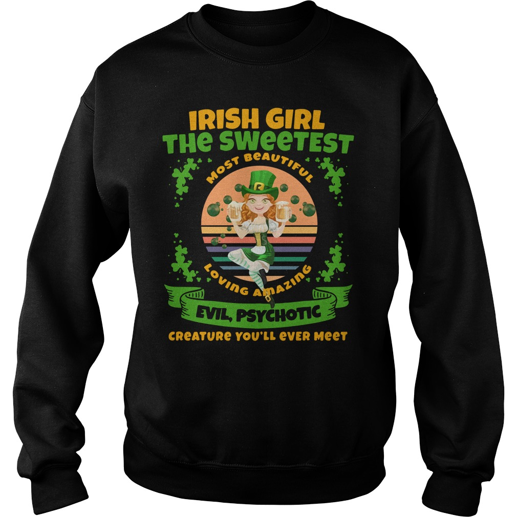 Irish Girl The Sweetest Loving Amazing Evil Psychotic Shirt sweater