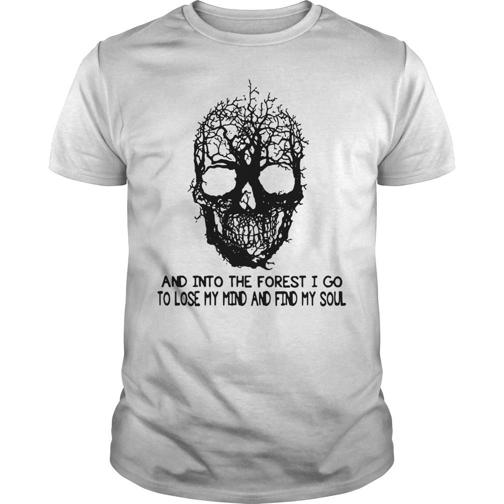 Skull And Into The Forest I Go To Lose My Mind And Find My Soul Shirt