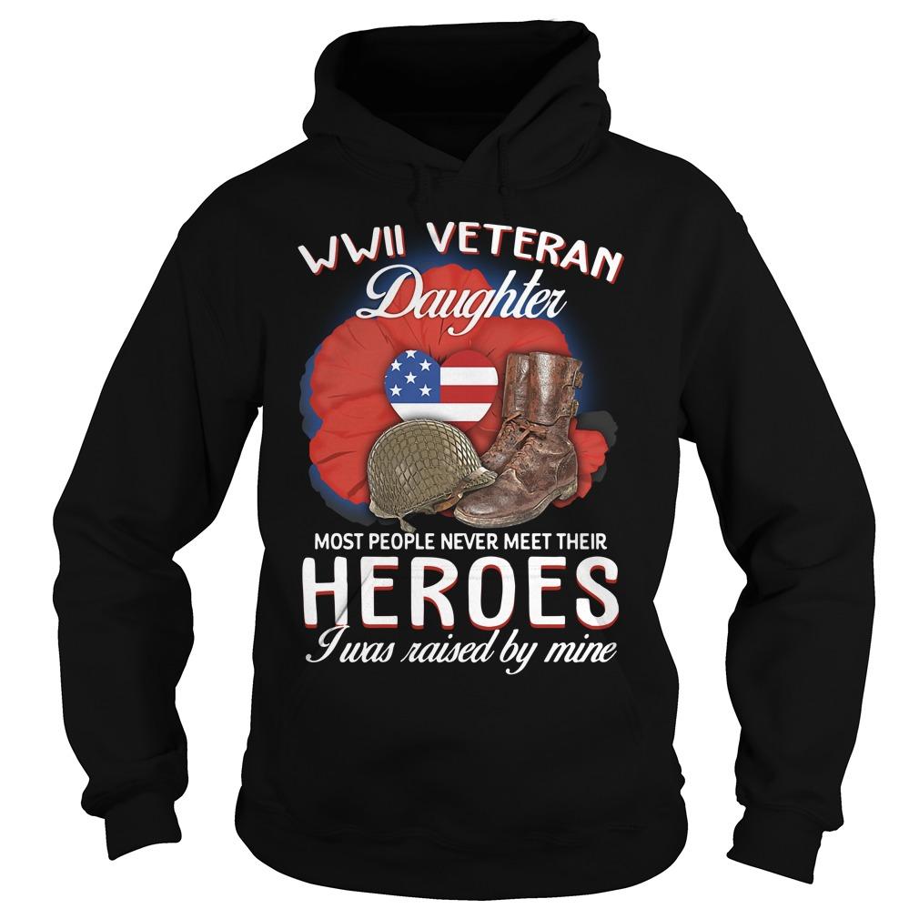 Wwii Veteran Daughter Most People Never Meet Their Heroes Shirt hoodie