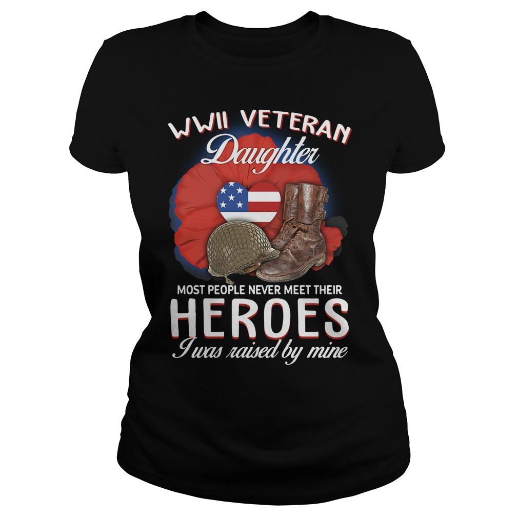 Wwii Veteran Daughter Most People Never Meet Their Heroes Shirt ladies tee