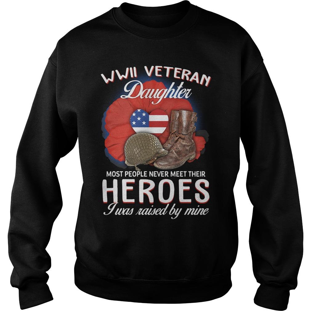 Wwii Veteran Daughter Most People Never Meet Their Heroes Shirt sweater