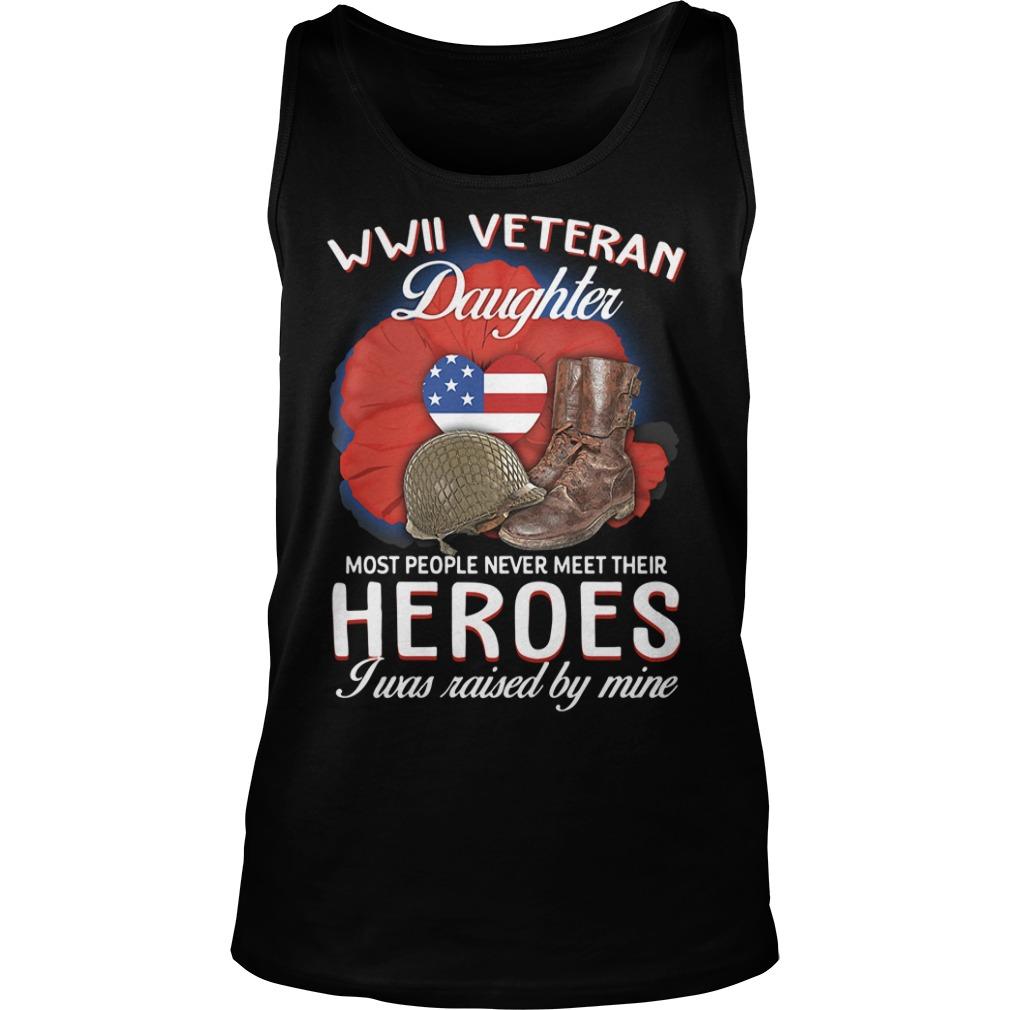 Wwii Veteran Daughter Most People Never Meet Their Heroes Shirt tank top