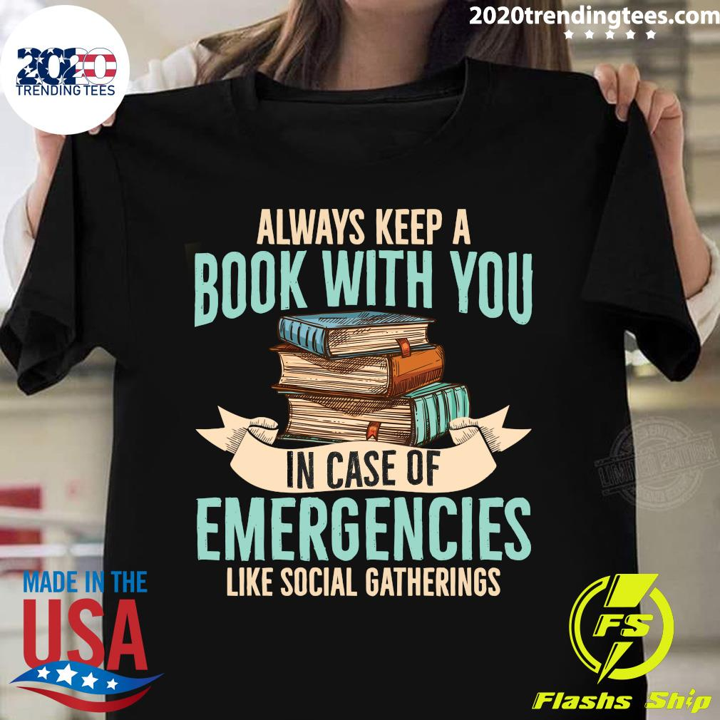 Always Keep A Book With You In Case Of Emergencies Shirt