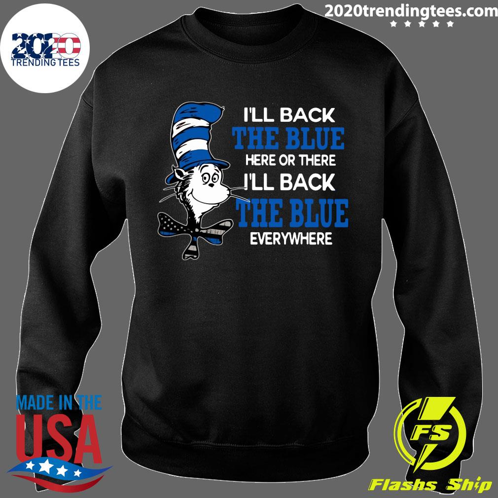 I'll Back The Blue Here Or There I'll Back The Blue Everywhere Shirt Sweater