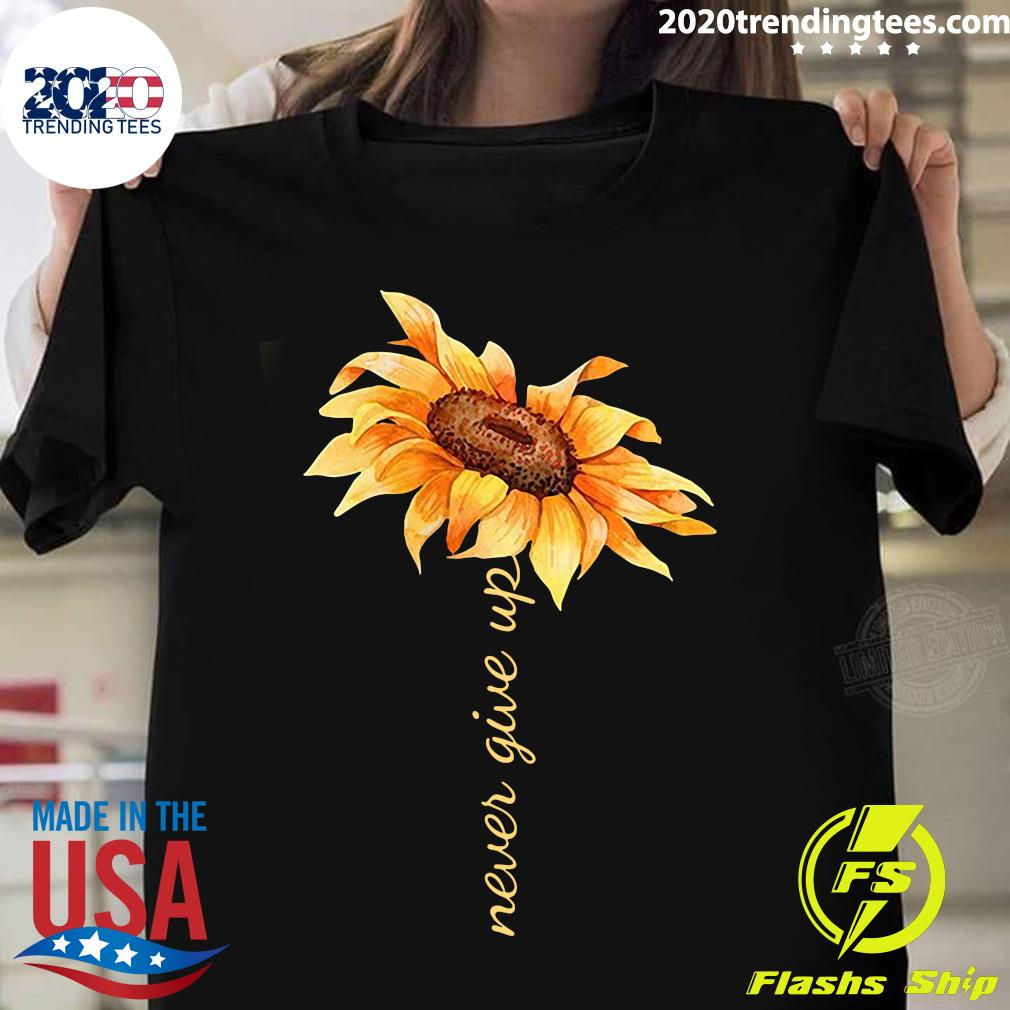 Sunflower Never Give Up Shirt