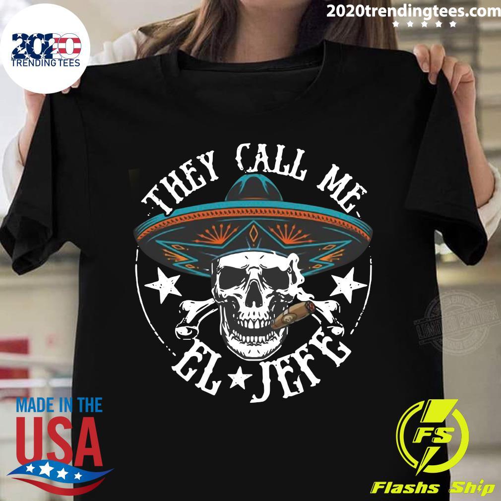 They Call Me El Jefe Chingon Og Shirt