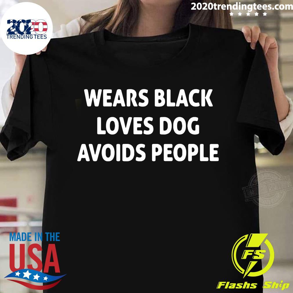 Wears Black Loves Dog Avoids People Shirt
