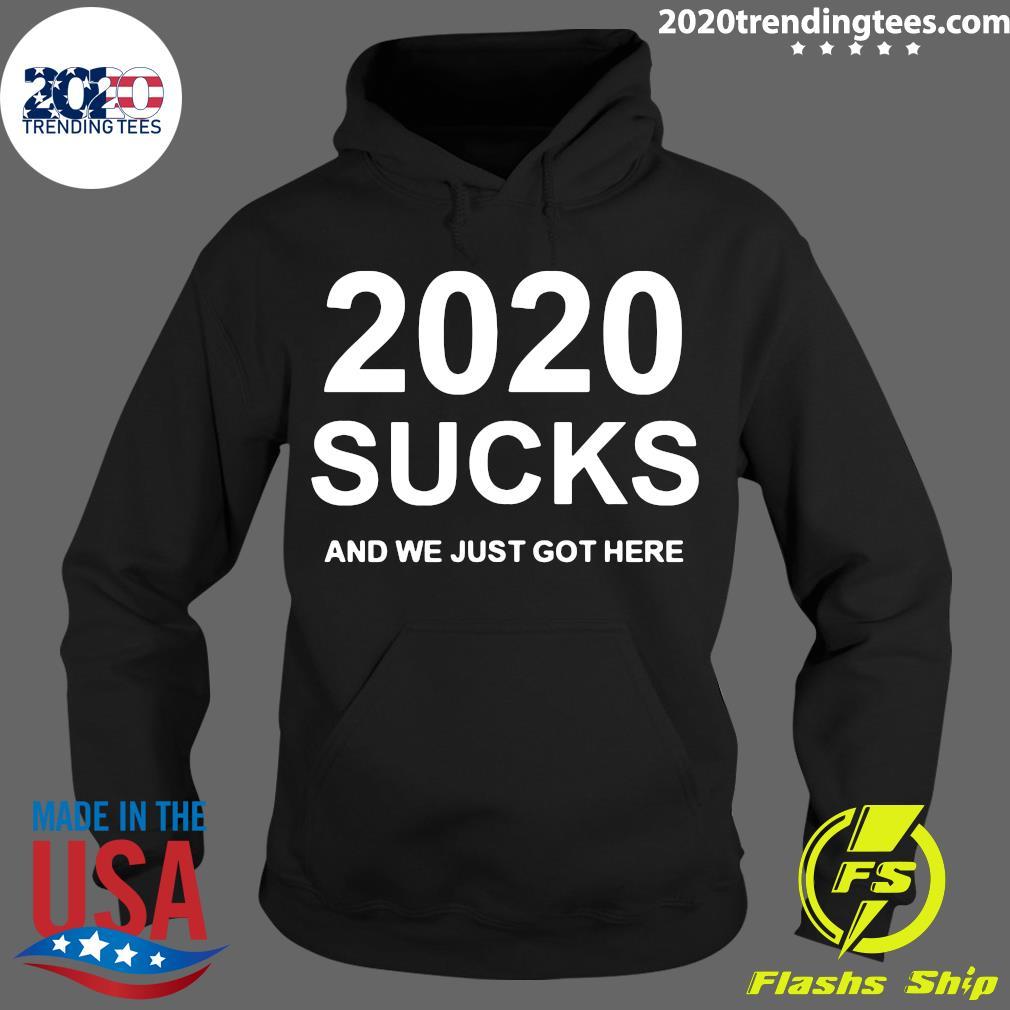 2020 Sucks And We Just Got Here Shirt Hoodie