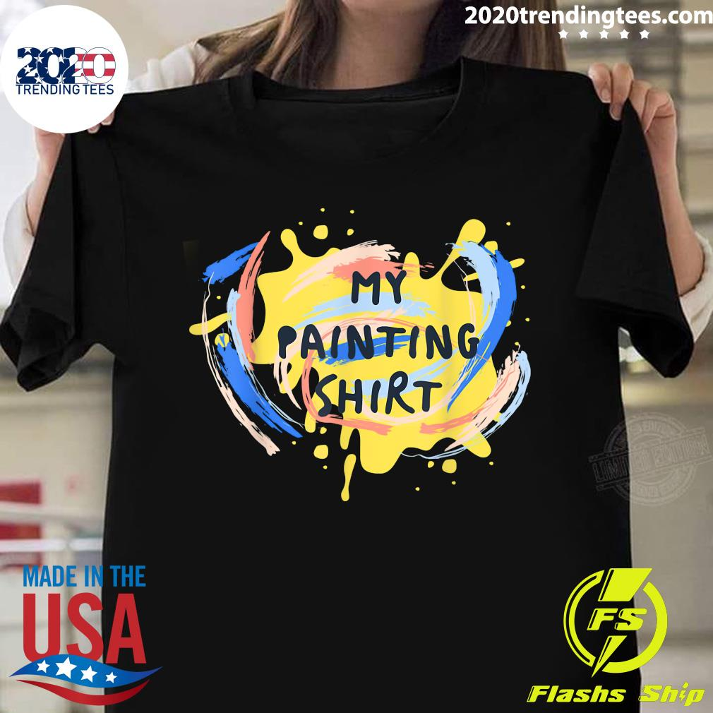 An Artist Must Have My Painting Shirt is a Fun and Quirky Shirt