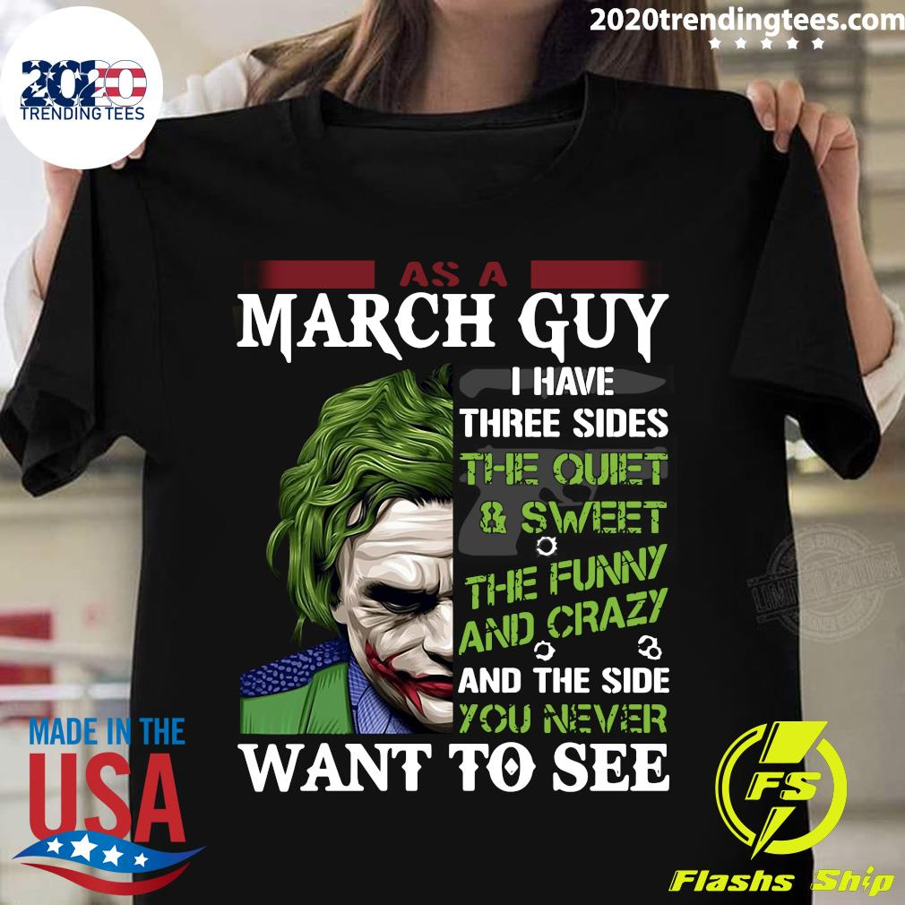 As A March Guy I Have There Sides The Quiet Shirt