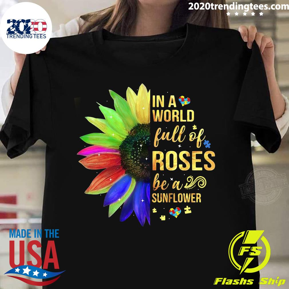 Autism In A World Full Of Roses Be A Sunflower Shirt