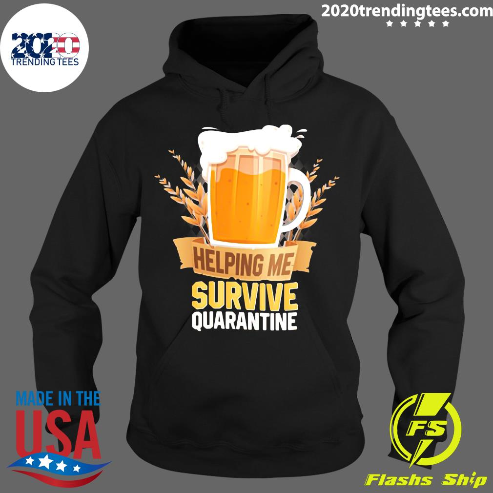Beer Helping Me Survive Quarantine Shirt Hoodie