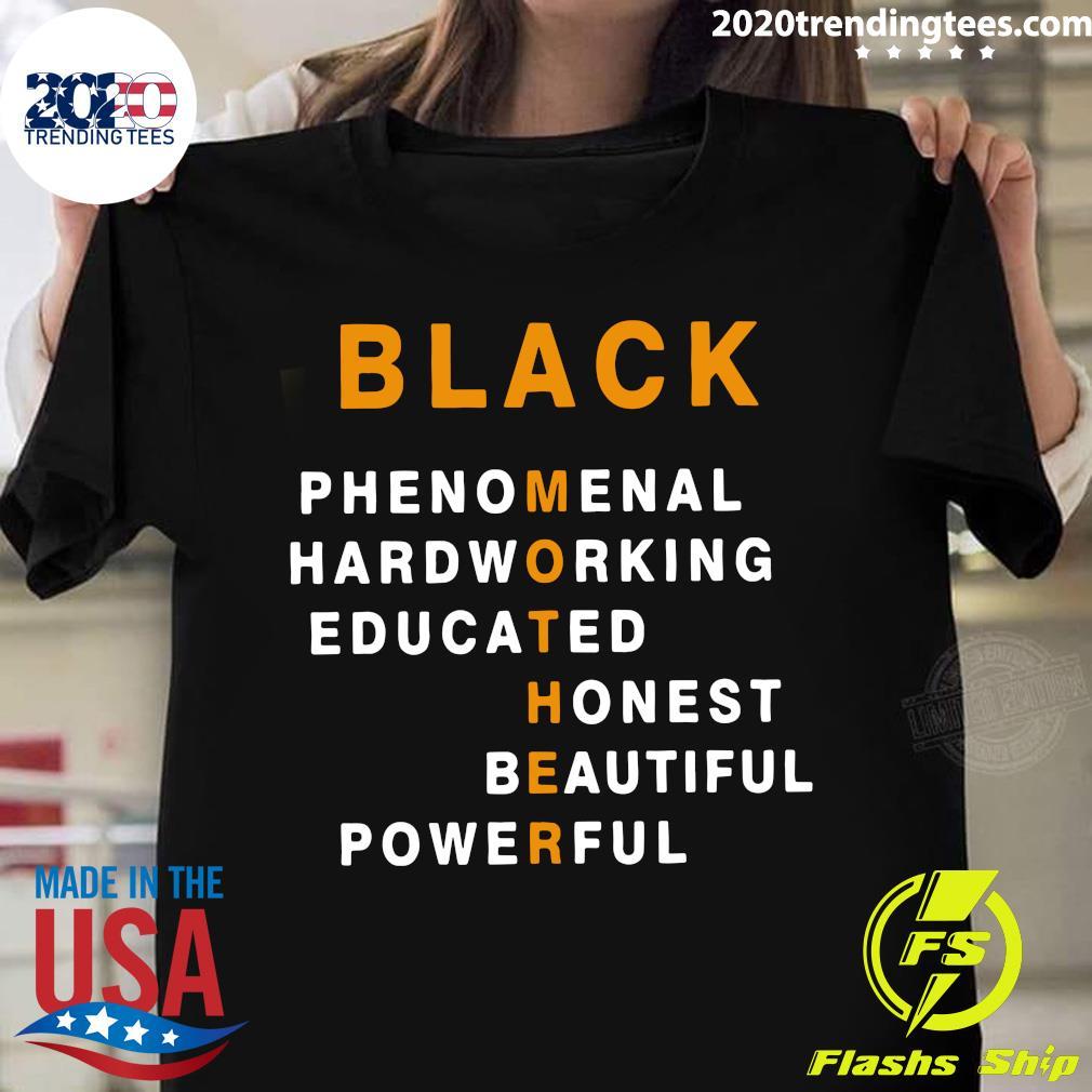 Black Phenomenal Hardworking Educated Honest Beautiful Powerful Shirt