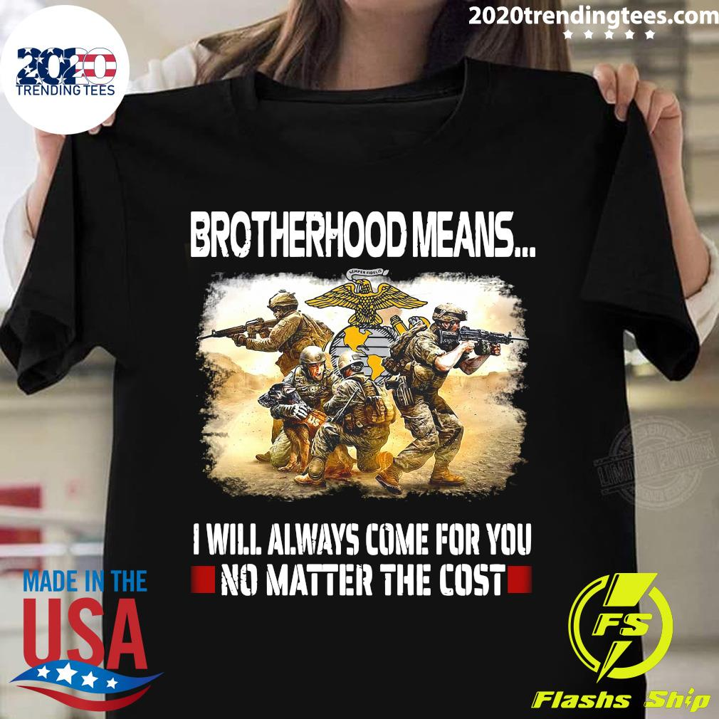 Brotherhood Means I Will Always Come For You No Matter The Cost Funny Shirt
