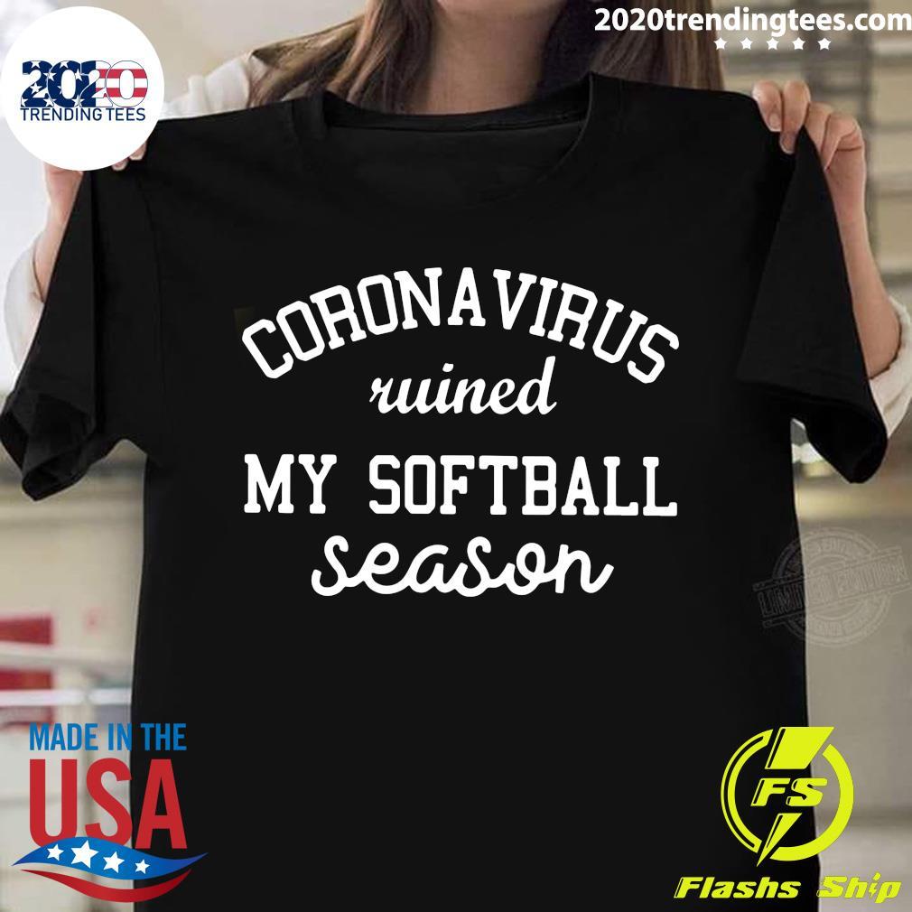 Coronavirus Ruined My Softball Season Shirt