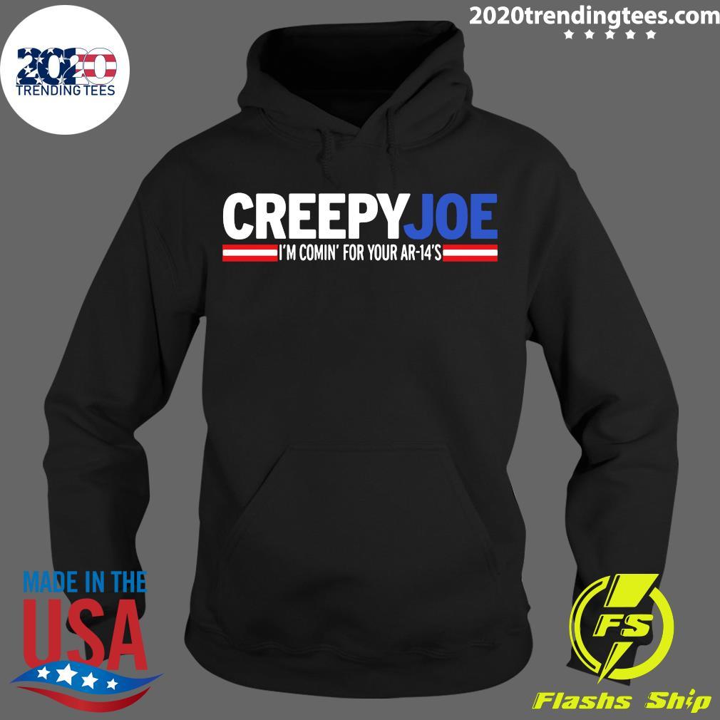 Creepy Joe I'm Comin For Your AR 14s Shirt Hoodie