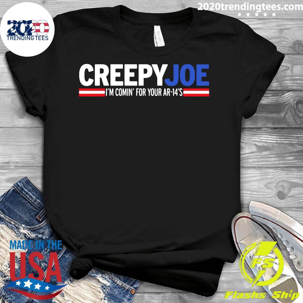 Creepy Joe I'm Comin For Your AR 14s Shirt Ladies tee