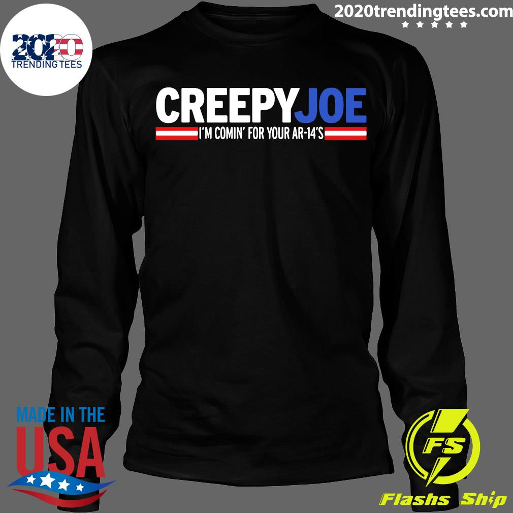 Creepy Joe I'm Comin For Your AR 14s Shirt Longsleeve