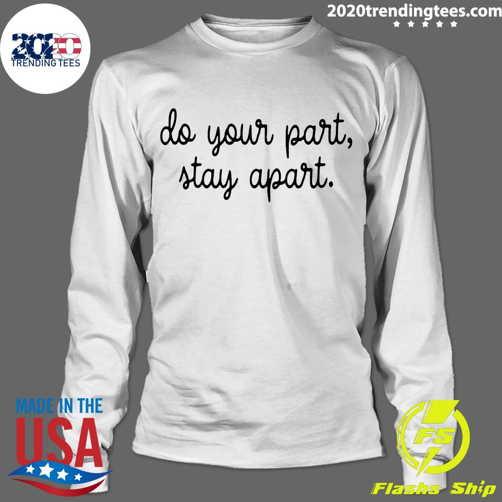 Do Your Part Stay Apart Shirt Longsleeve