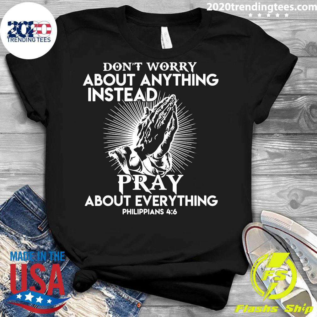 Don't Worry About Anything Instead Pray About Everything Philippians Shirt Ladies tee