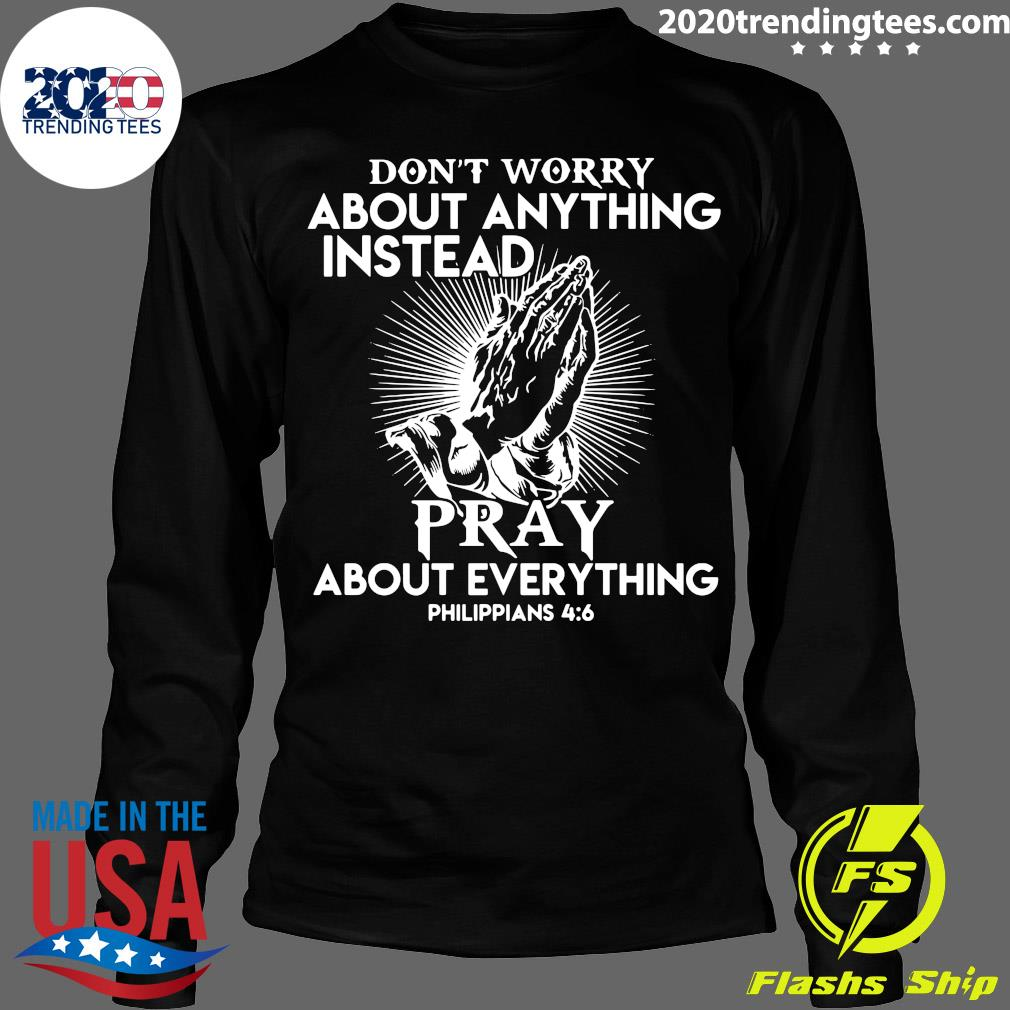 Don't Worry About Anything Instead Pray About Everything Philippians Shirt Longsleeve