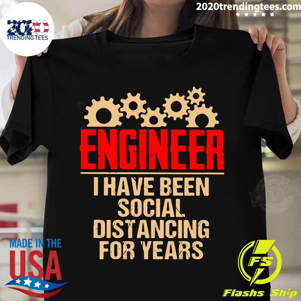 Engineer I Have Been Social Distancing For Years Shirt