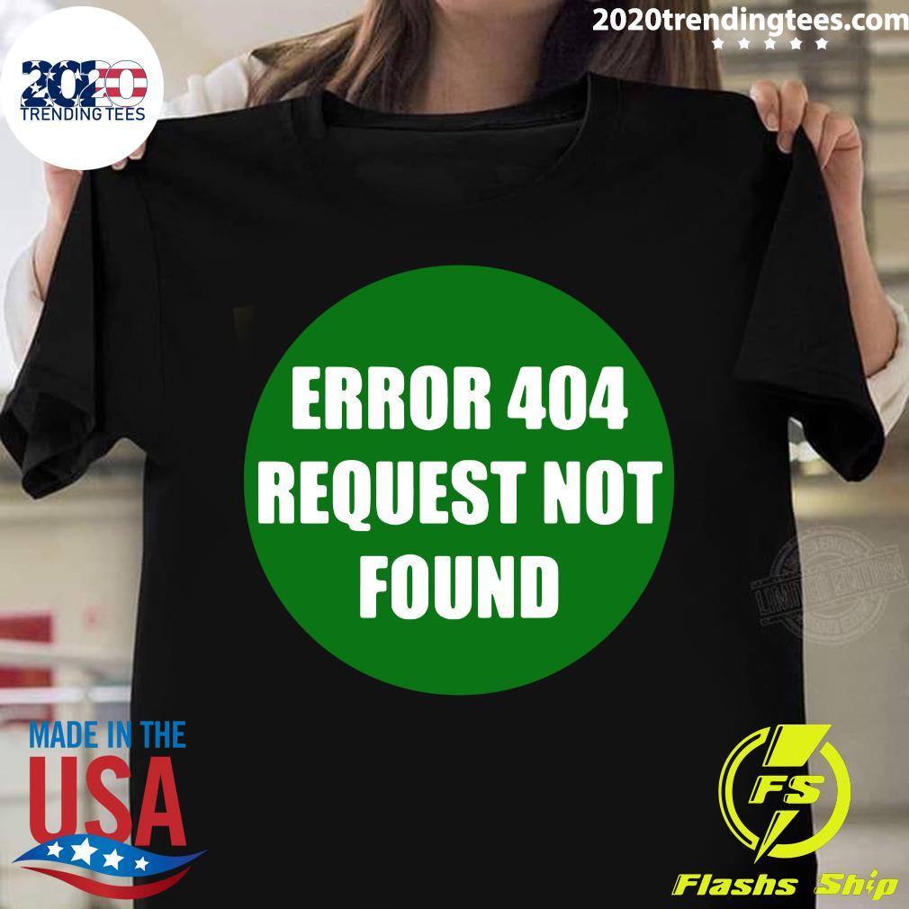 Error 404 Request Not Found Shirt