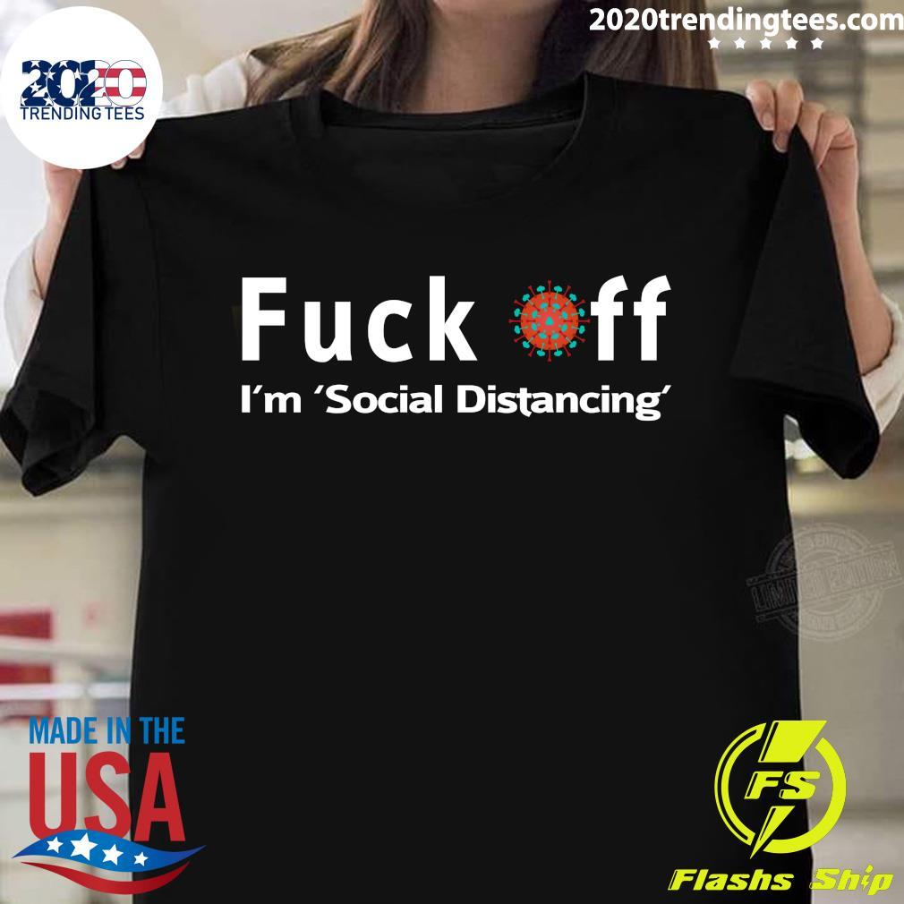Fuck Off, I'm Social Distancing Shirt
