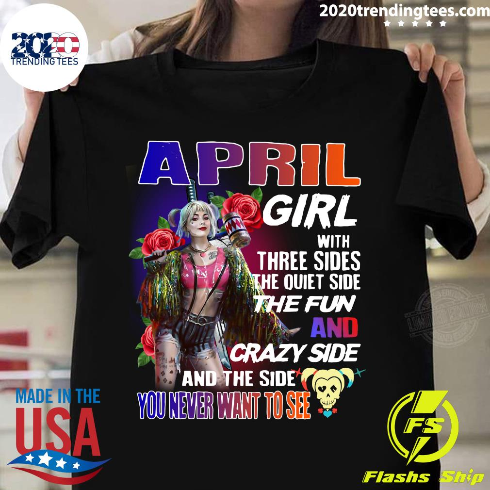 Harley Quinn AprilGirl With Three Sides The Quiet Side The Fun And Crazy Side And The Side You Never Want To See Shirt