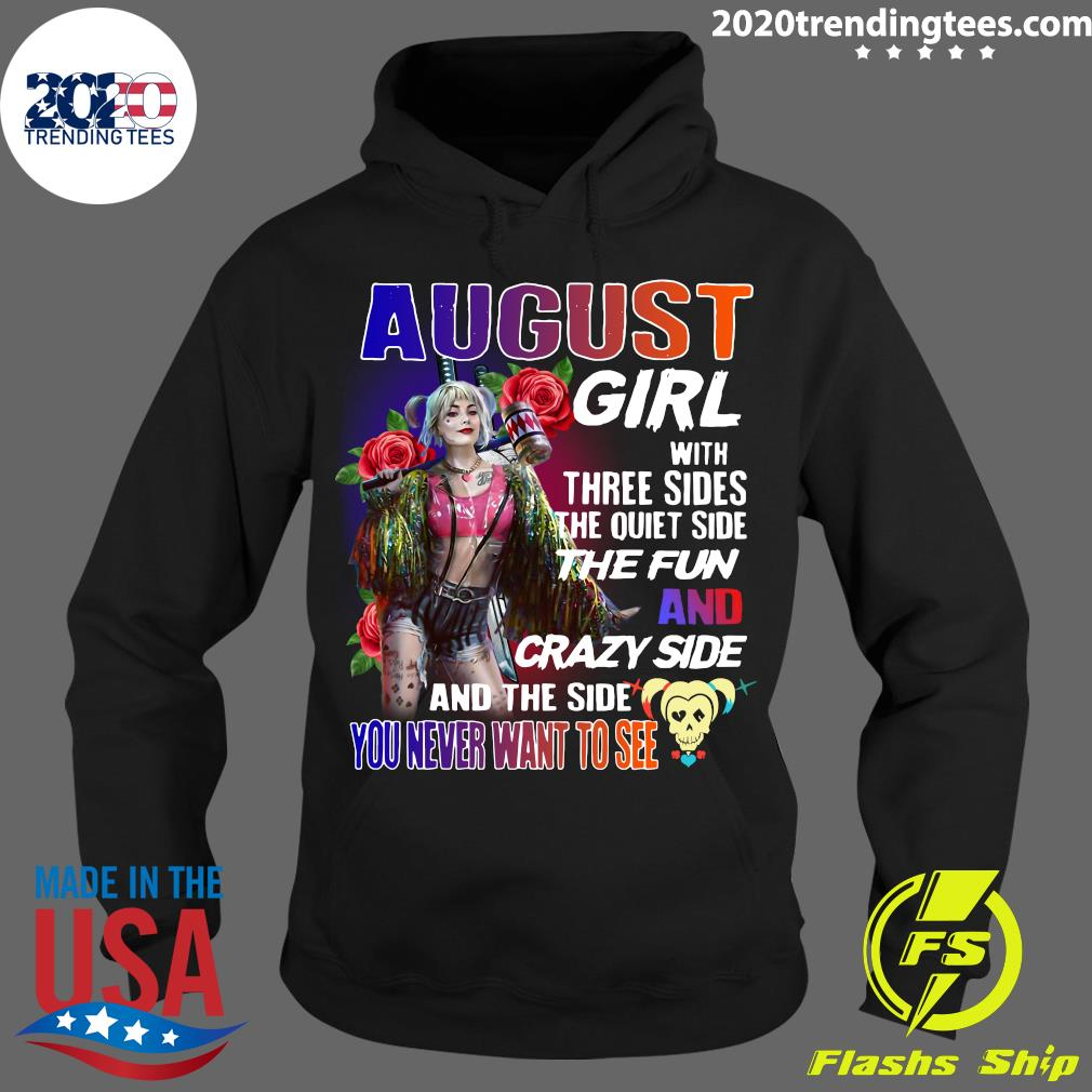 Harley Quinn AugustGirl With Three Sides The Quiet Side The Fun And Crazy Side And The Side You Never Want To See Shirt Hoodie