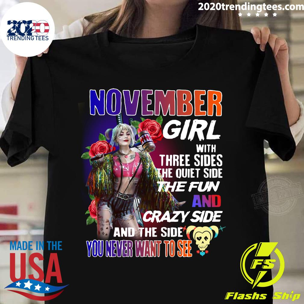 Harley Quinn NovemberGirl With Three Sides The Quiet Side The Fun And Crazy Side And The Side You Never Want To See Shirt