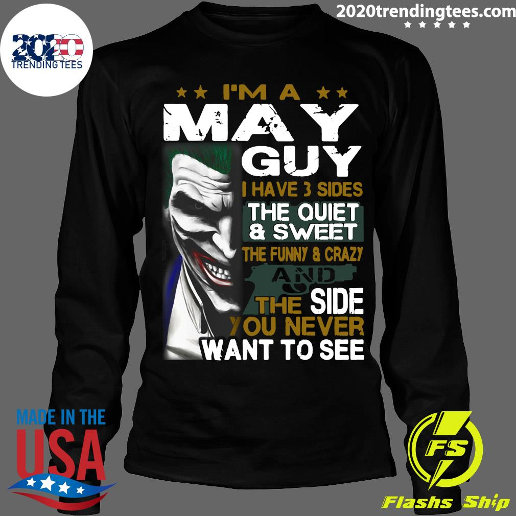 I'm A May Guy I Have 3 Sides The Quiet And Sweet Shirt Longsleeve