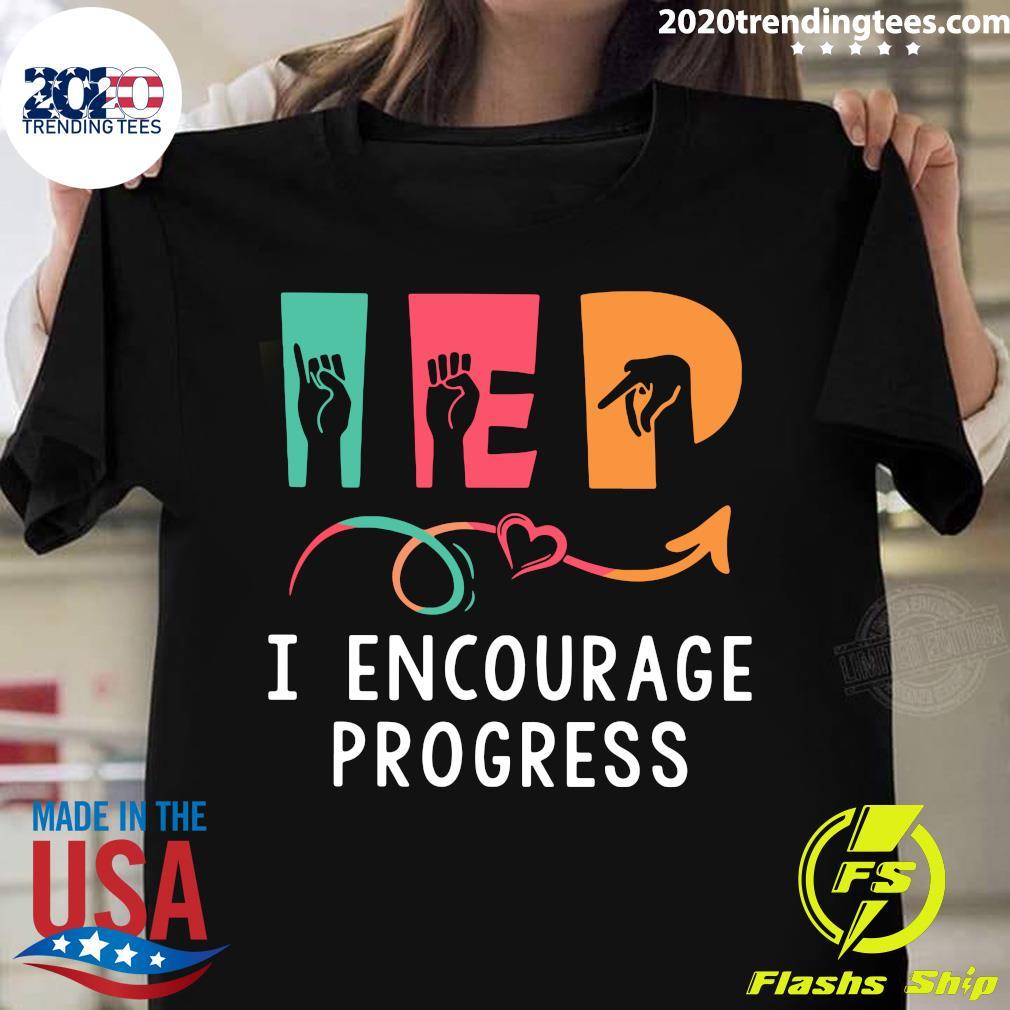 Iep I Encourage Progress Classic Shirt