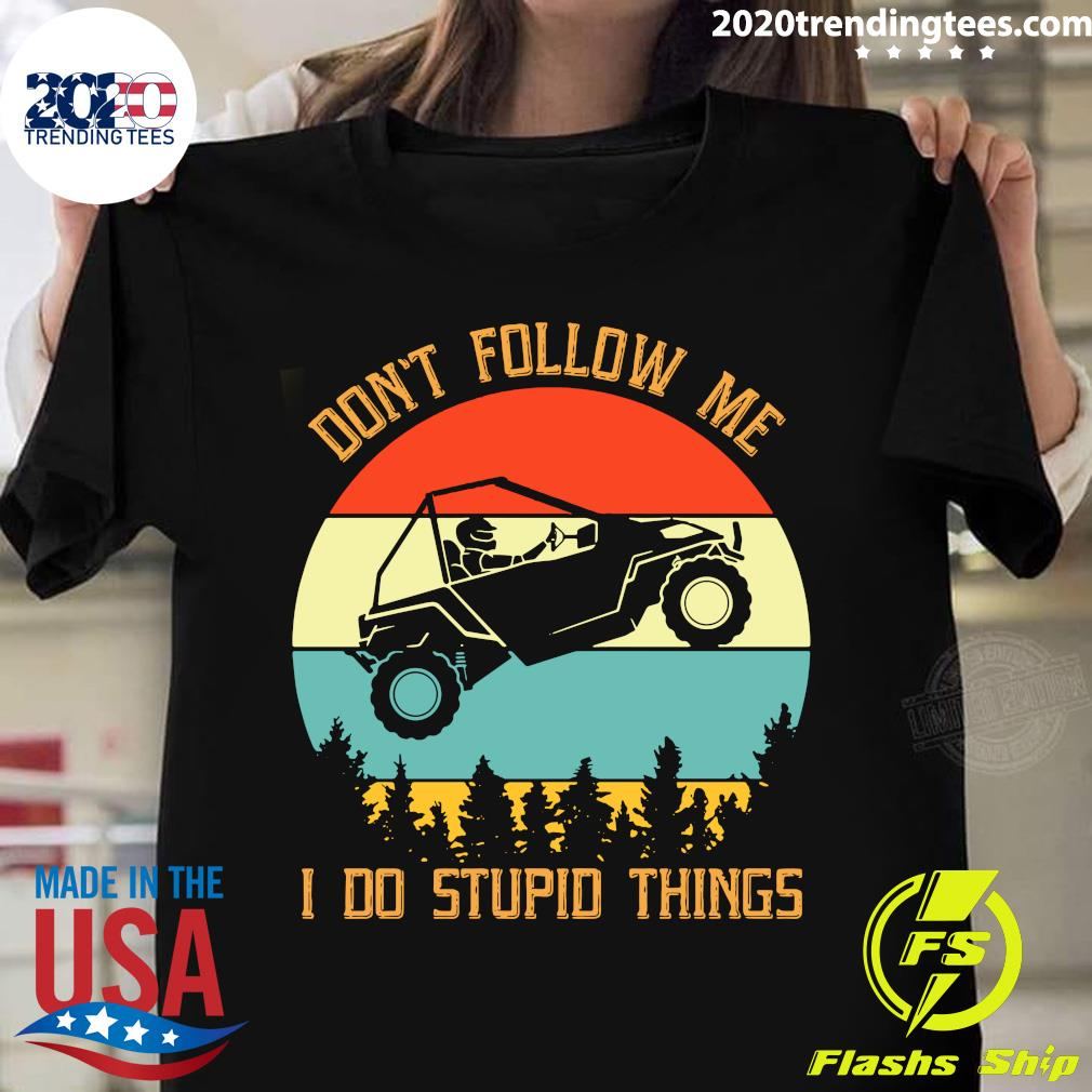 Jeep Car Don't Follow Me I Do Stupid Things Shirt