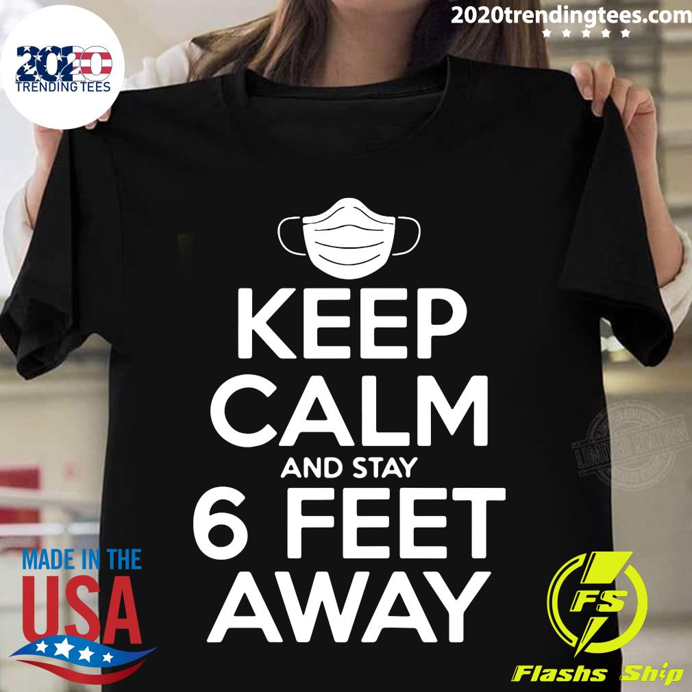 Keep Calm & Stay 6 Feet Away Social Distancing Awareness Shirt
