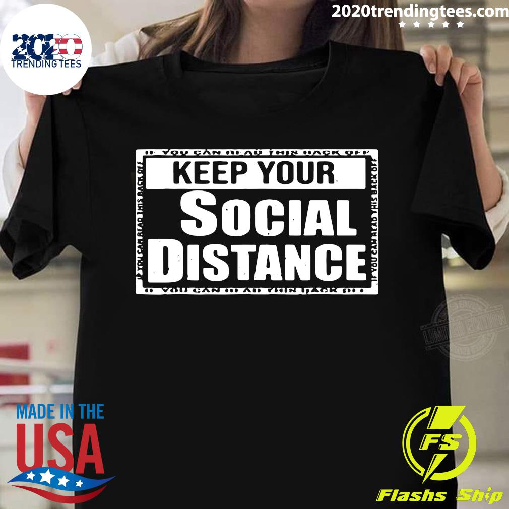Keep Your Social Distance If You Can Read This Back Off Tee Shirt