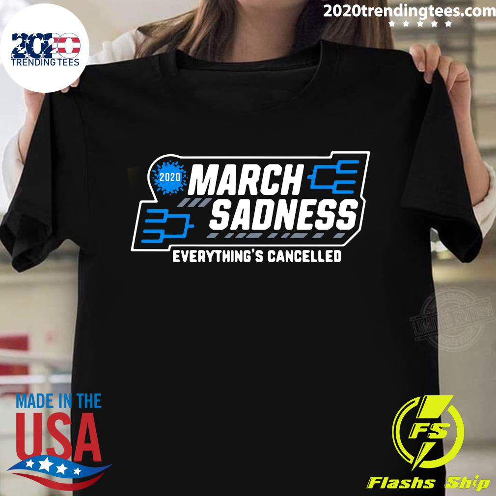 March Sadness Everything's Cancelled Shirt