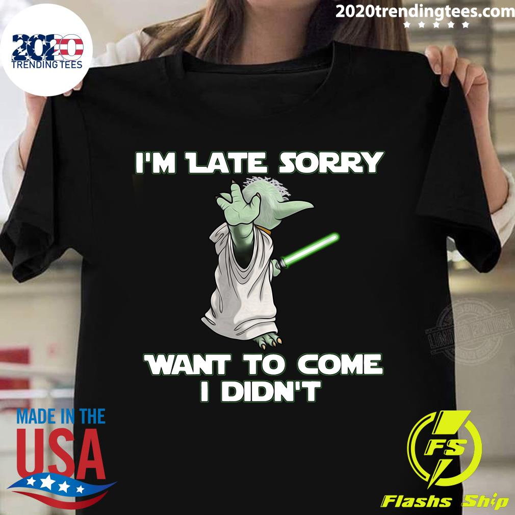 Master Yoda I'm Late Sorry Want To Come I Didn't Shirt