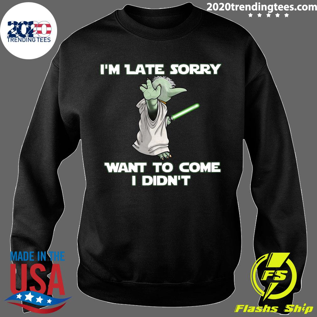 Master Yoda I'm Late Sorry Want To Come I Didn't Shirt Sweater