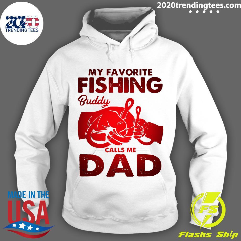 My Favorite Fishing Buddy Calls Me Dad Shirt Hoodie