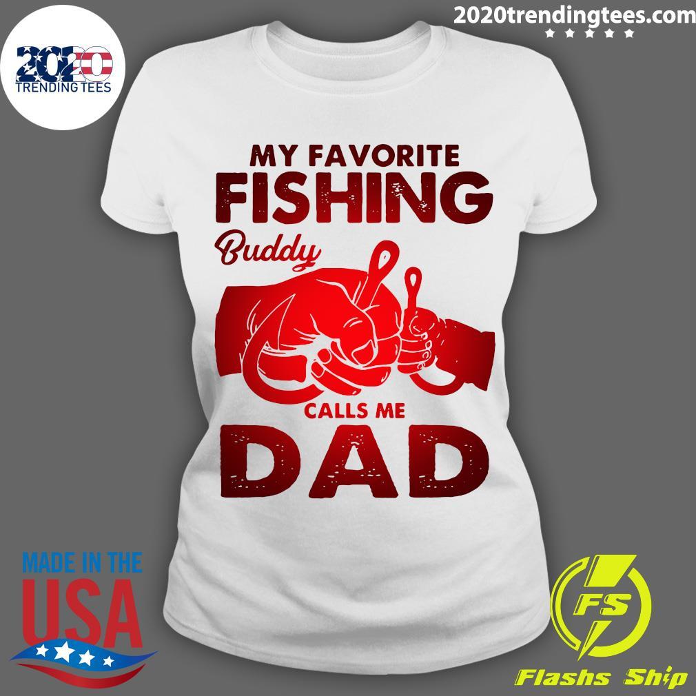 My Favorite Fishing Buddy Calls Me Dad Shirt Ladies tee