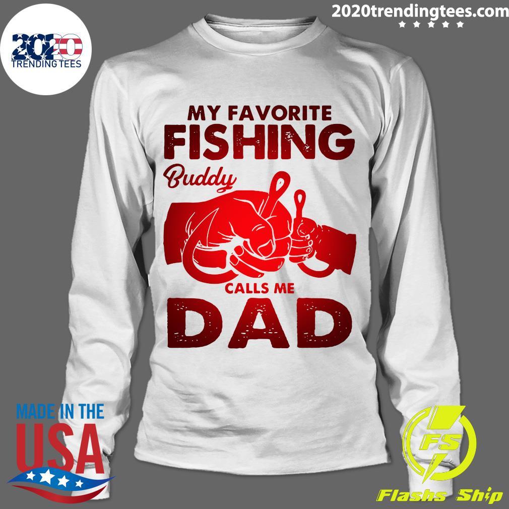 My Favorite Fishing Buddy Calls Me Dad Shirt Longsleeve