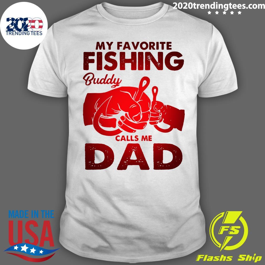 My Favorite Fishing Buddy Calls Me Dad Shirt