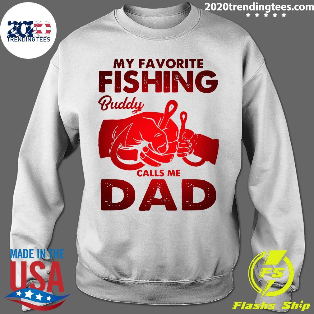 My Favorite Fishing Buddy Calls Me Dad Shirt Sweater